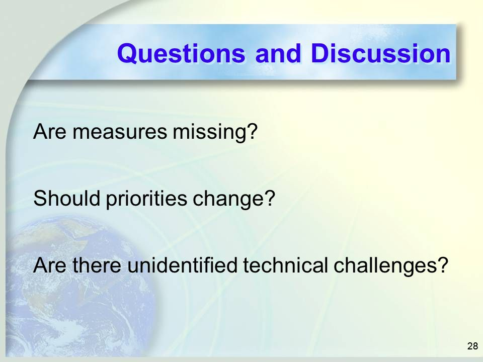 28 Questions and Discussion Are measures missing? Should priorities change? Are there unidentified technical challenges?