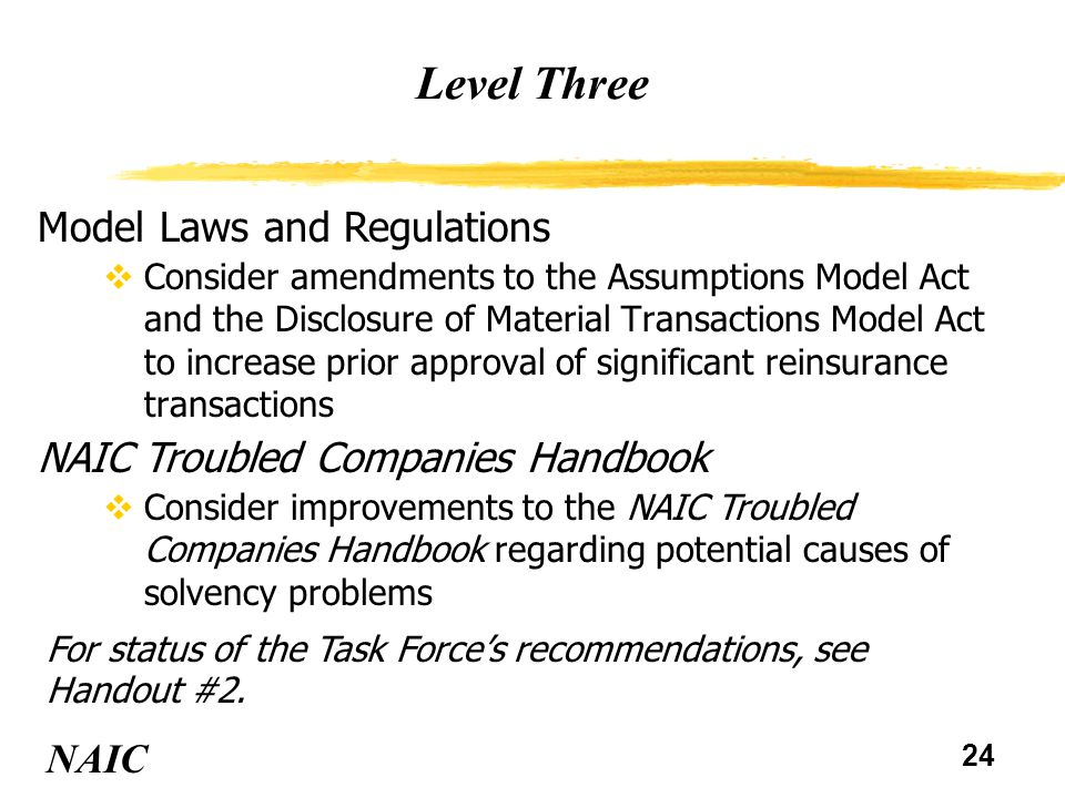 24 Level Three NAIC Model Laws and Regulations vConsider amendments to the Assumptions Model Act and the Disclosure of Material Transactions Model Act