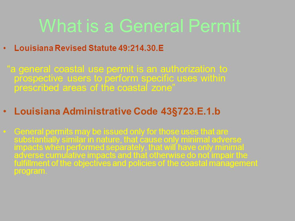 "What is a General Permit Louisiana Revised Statute 49:214.30.E ""a general coastal use permit is an authorization to prospective users to perform speci"