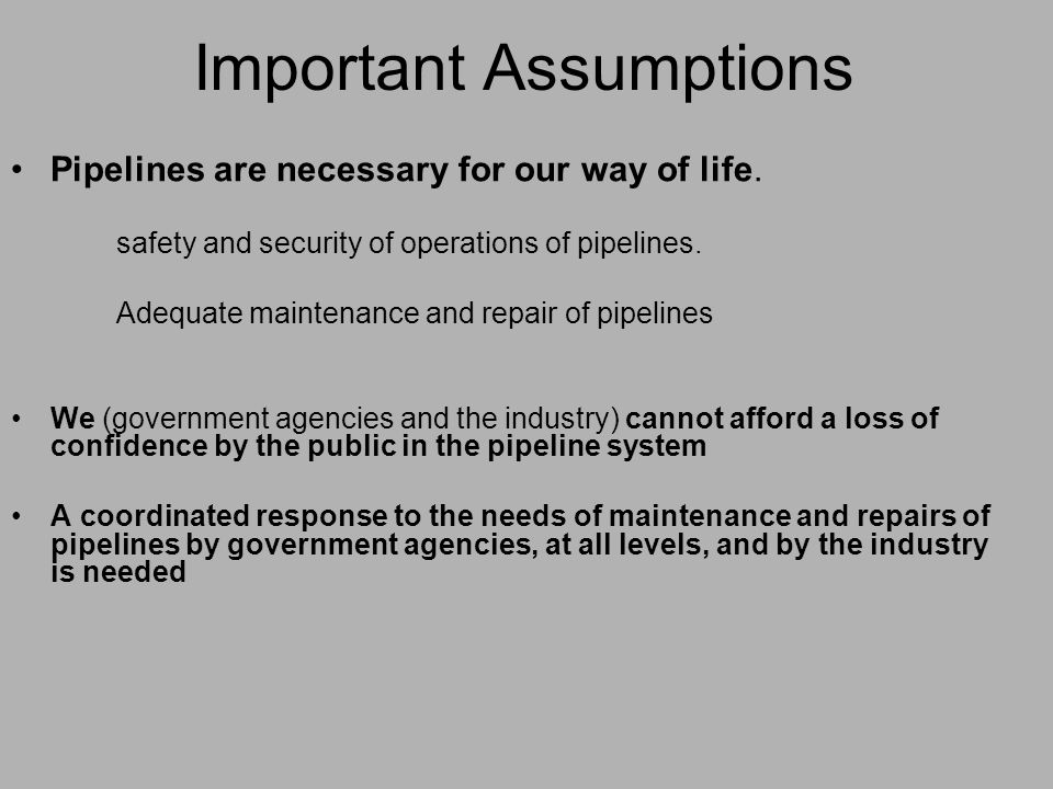 Important Assumptions Pipelines are necessary for our way of life.