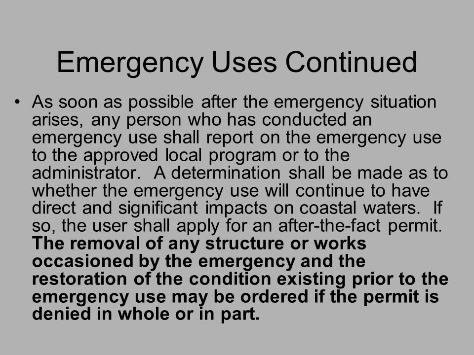 Emergency Uses Continued As soon as possible after the emergency situation arises, any person who has conducted an emergency use shall report on the emergency use to the approved local program or to the administrator.
