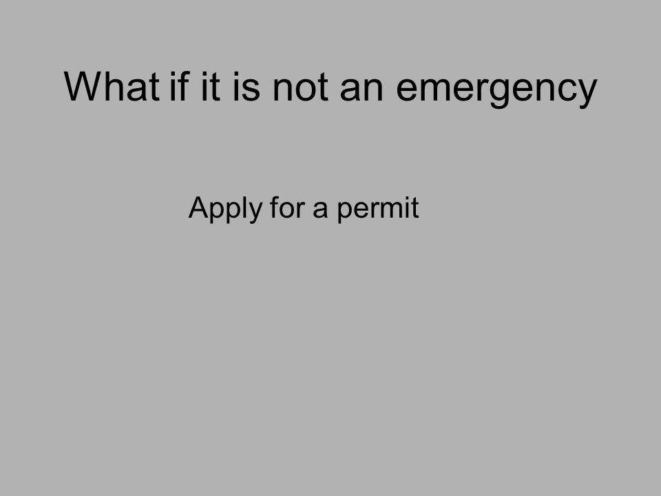 What if it is not an emergency Apply for a permit