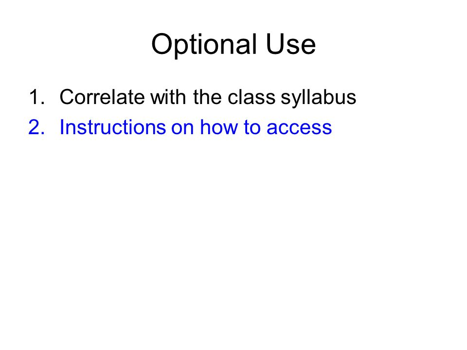Optional Use 1.Correlate with the class syllabus 2.Instructions on how to access