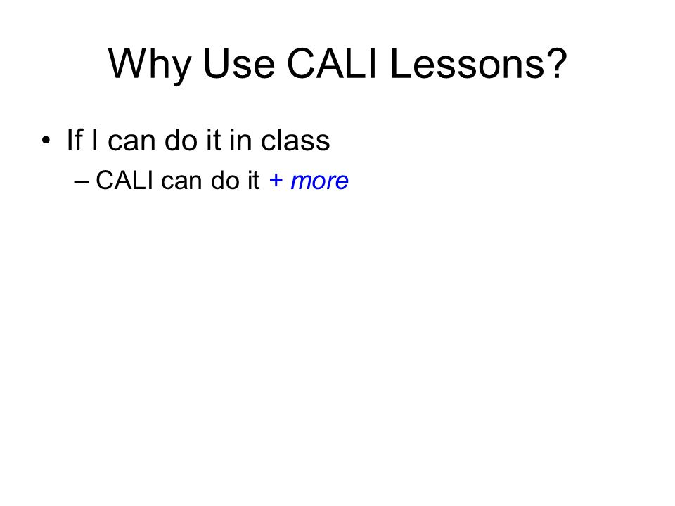 Why Use CALI Lessons If I can do it in class –CALI can do it + more