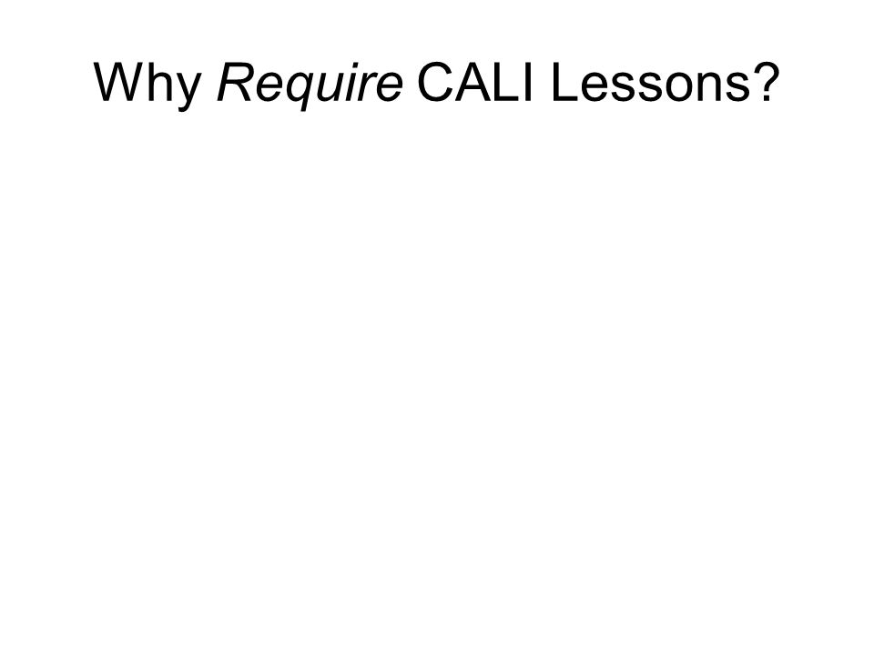 Why Require CALI Lessons
