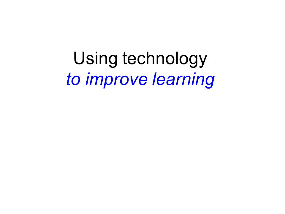 Using technology to improve learning