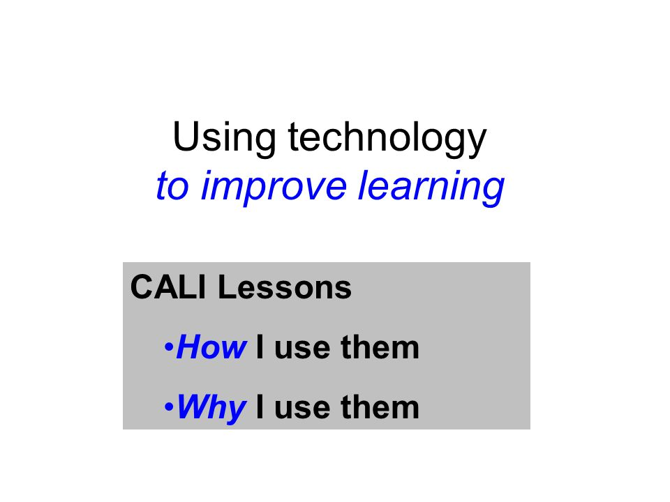 CALI Lessons How I use them Why I use them