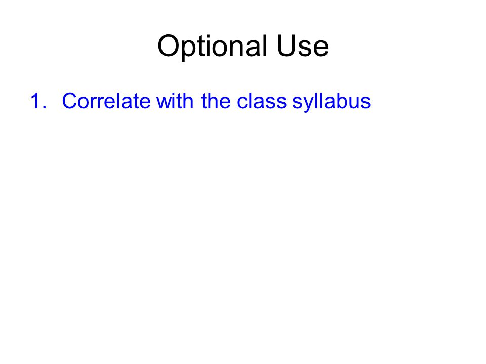 Optional Use 1.Correlate with the class syllabus
