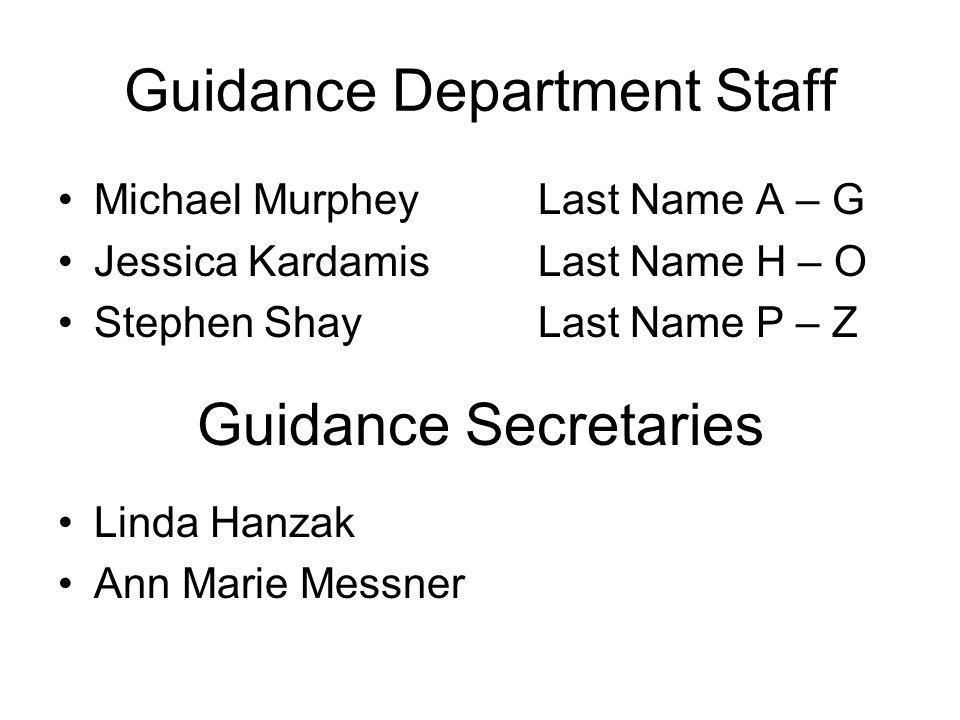 Guidance Department Staff Michael MurpheyLast Name A – G Jessica KardamisLast Name H – O Stephen ShayLast Name P – Z Guidance Secretaries Linda Hanzak Ann Marie Messner