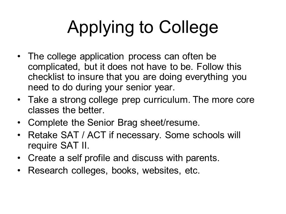 Applying to College The college application process can often be complicated, but it does not have to be.
