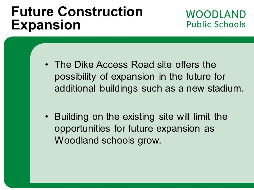 Future Construction Expansion The Dike Access Road site offers the possibility of expansion in the future for additional buildings such as a new stadi