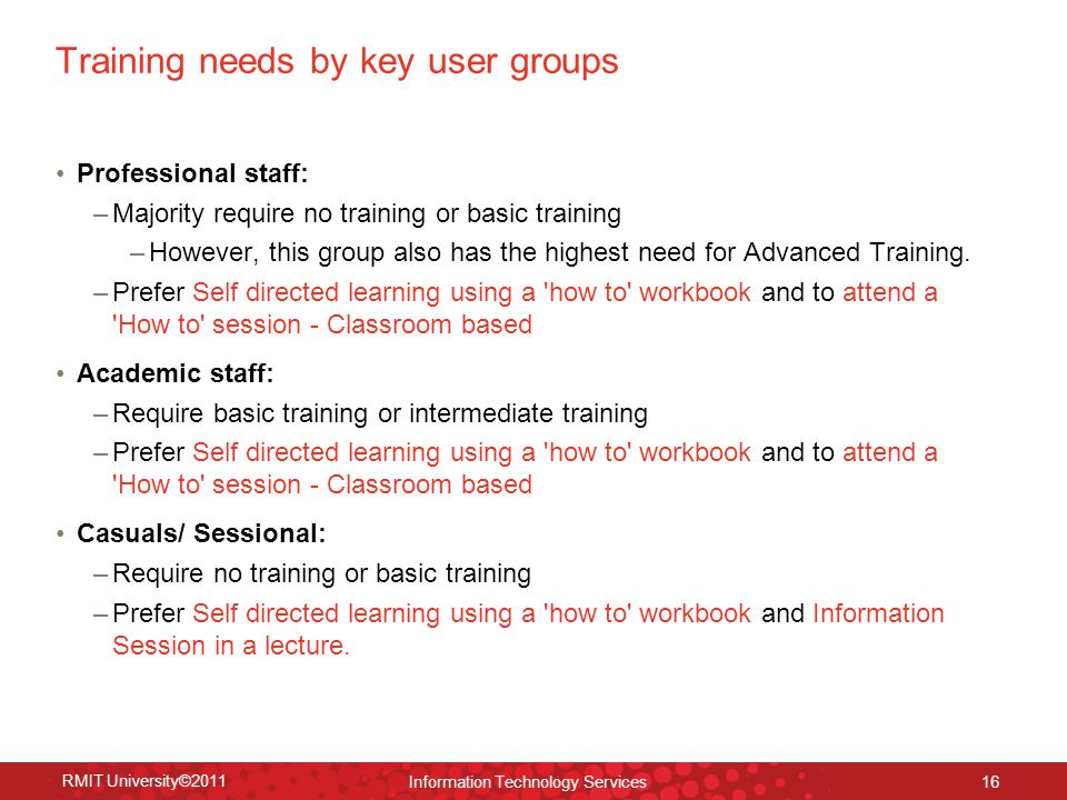 Training needs by key user groups Professional staff: –Majority require no training or basic training –However, this group also has the highest need for Advanced Training.