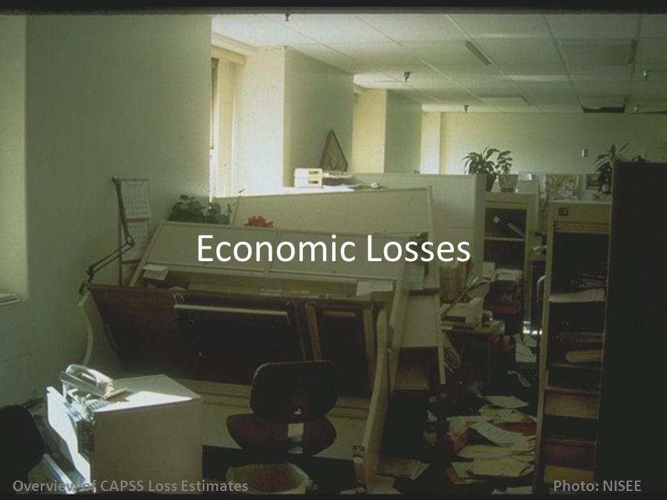 Economic Losses Overview of CAPSS Loss Estimates Photo: NISEE