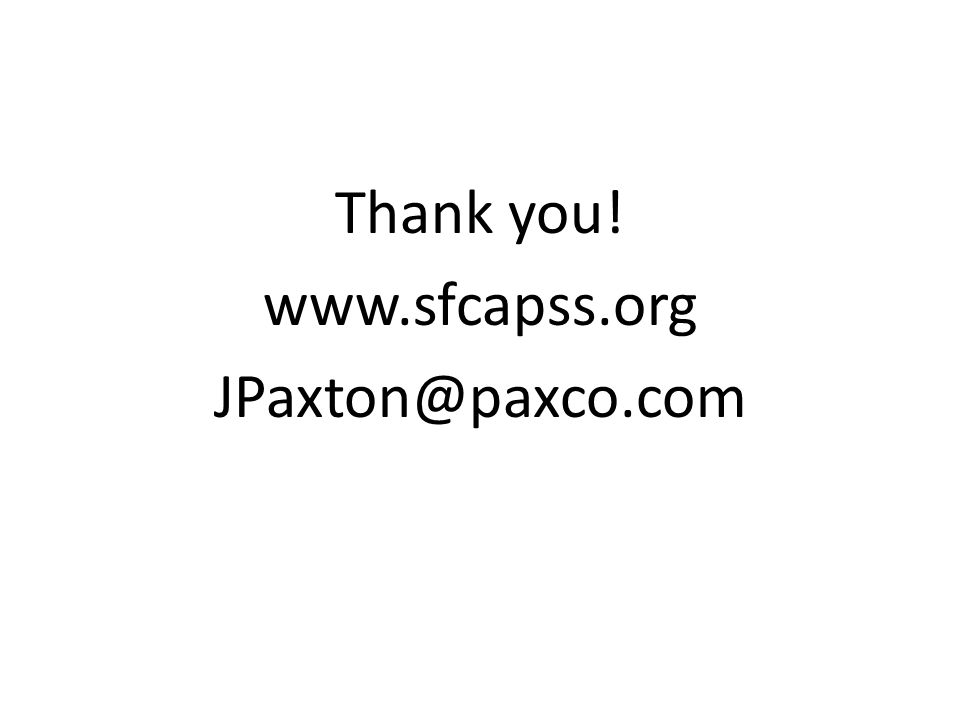 Thank you! www.sfcapss.org JPaxton@paxco.com