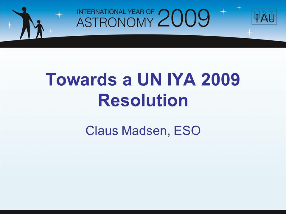 Towards a UN IYA 2009 Resolution Claus Madsen, ESO