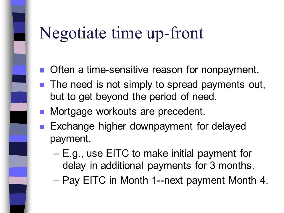 Negotiate time up-front n Often a time-sensitive reason for nonpayment.