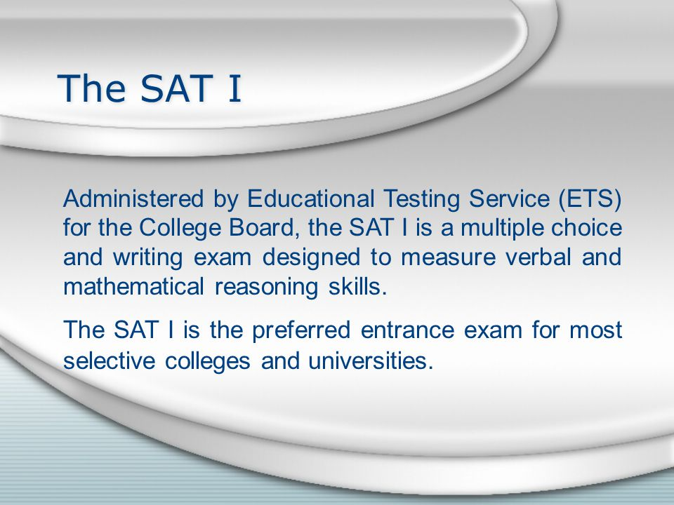 The SAT I at a Glance The exam is actually divided into seven sections--three verbal, three mathematical and one (non-graded) equating section used for statistical analysis.