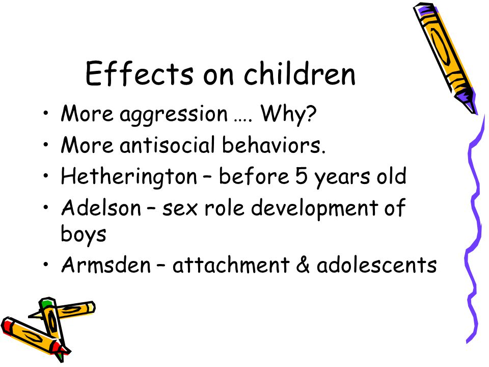 Effects on children More aggression …. Why. More antisocial behaviors.