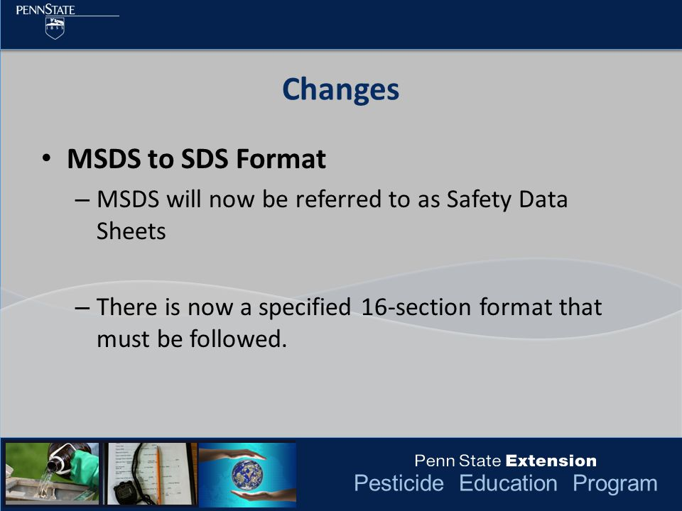 Pesticide Education Program MSDS to SDS Format – MSDS will now be referred to as Safety Data Sheets – There is now a specified 16-section format that