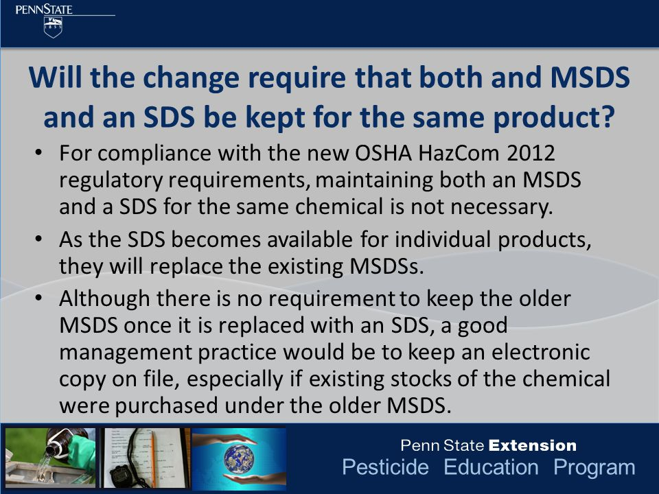 Pesticide Education Program Will the change require that both and MSDS and an SDS be kept for the same product? For compliance with the new OSHA HazCo