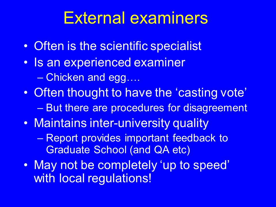 External examiners Often is the scientific specialist Is an experienced examiner –Chicken and egg…. Often thought to have the 'casting vote' –But ther