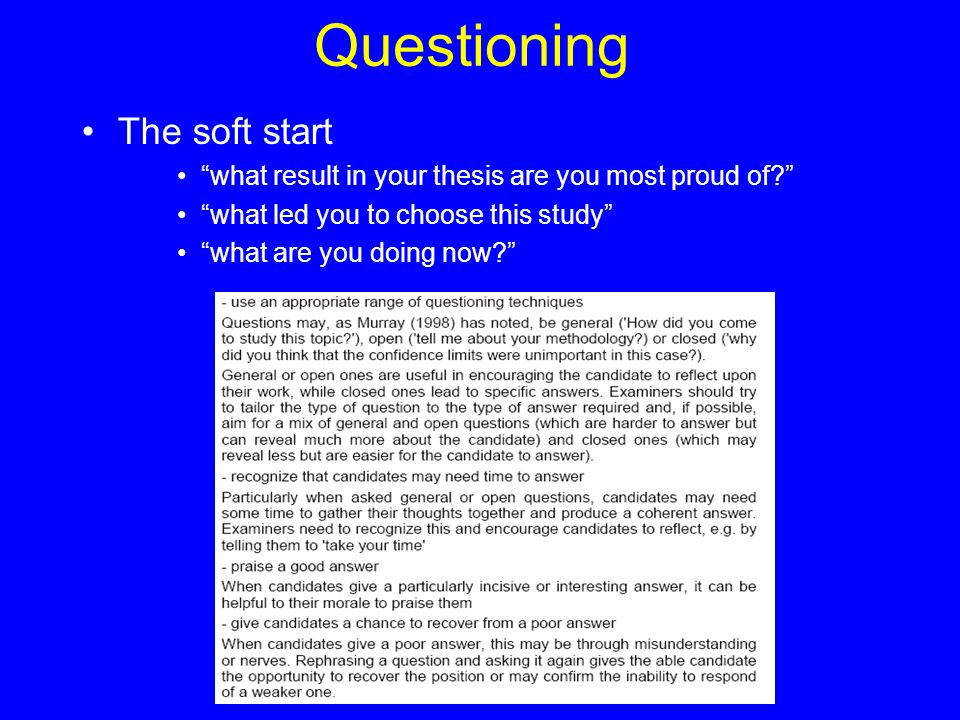 "Questioning The soft start ""what result in your thesis are you most proud of?"" ""what led you to choose this study"" ""what are you doing now?"""