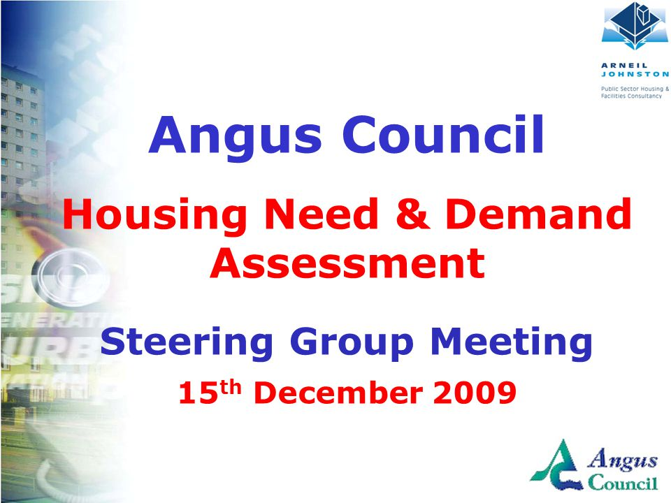 Client Logo Here Angus Council Housing Need & Demand Assessment Steering Group Meeting 15 th December 2009