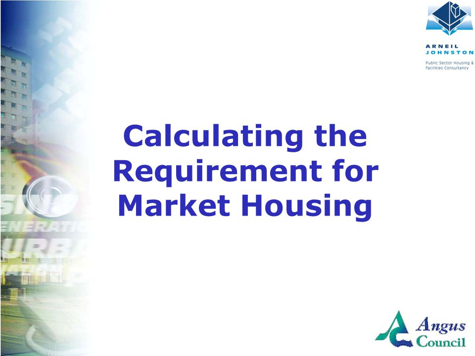 Client Logo Here Calculating the Requirement for Market Housing
