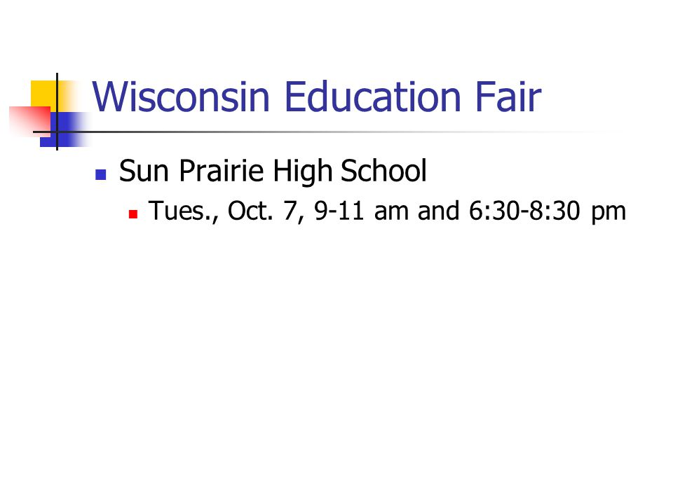 Wisconsin Education Fair Sun Prairie High School Tues., Oct. 7, 9-11 am and 6:30-8:30 pm