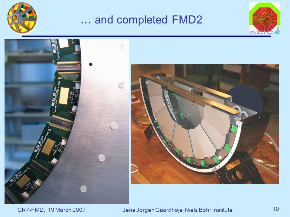 CR7-FMD, 19 March 2007Jens Jørgen Gaardhøje, Niels Bohr Institute 10 … and completed FMD2