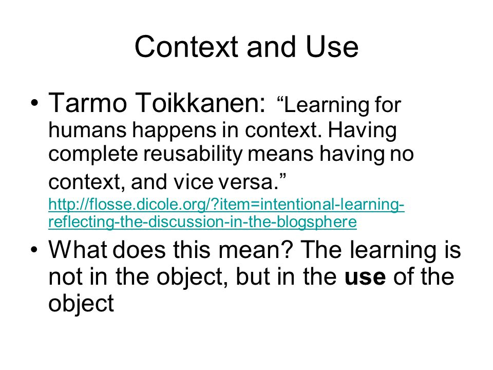 Context and Use Tarmo Toikkanen: Learning for humans happens in context.