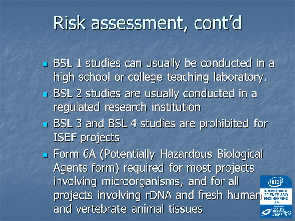 Risk assessment, cont'd BSL 1 studies can usually be conducted in a high school or college teaching laboratory.