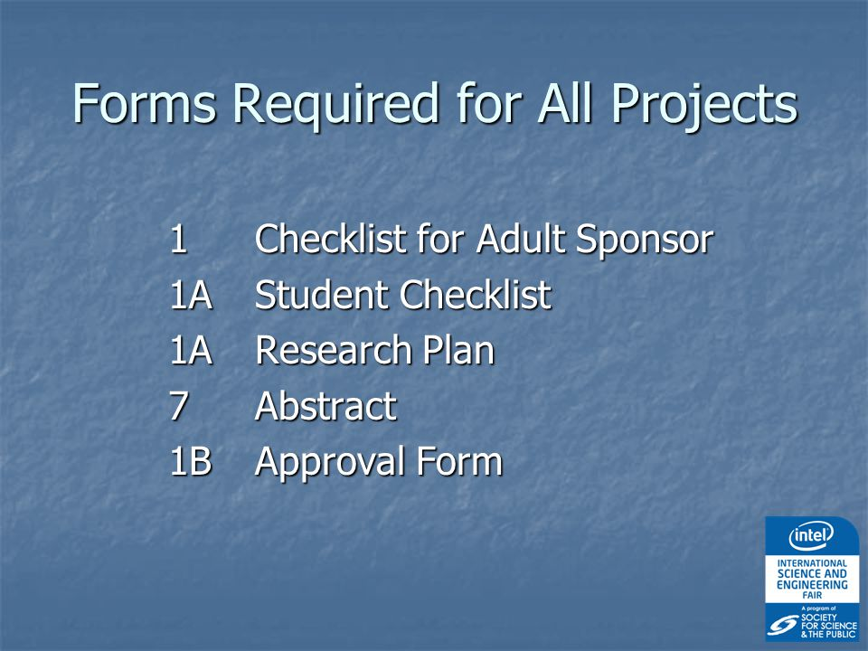 Forms Required for All Projects 1 Checklist for Adult Sponsor 1AStudent Checklist 1A Research Plan 7Abstract 1BApproval Form