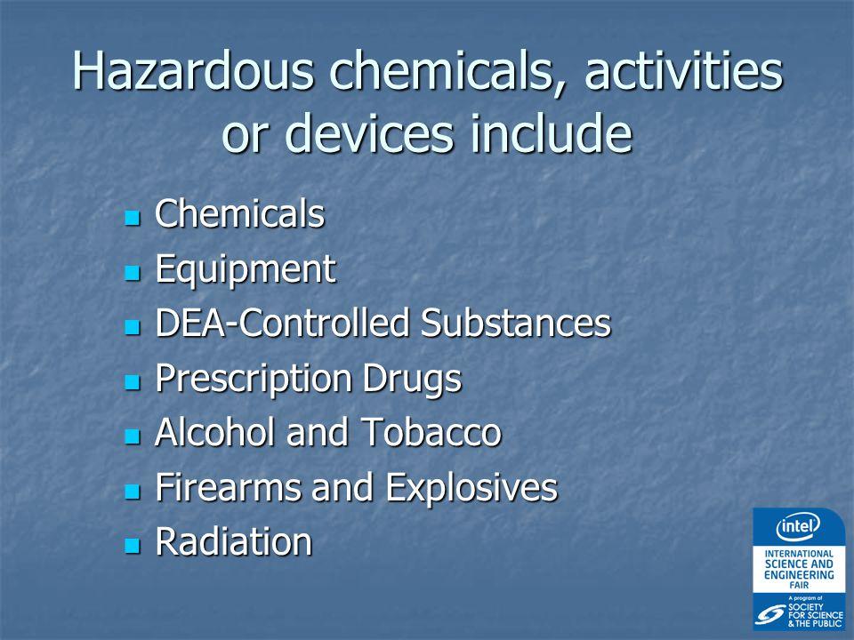 Hazardous chemicals, activities or devices include Chemicals Chemicals Equipment Equipment DEA-Controlled Substances DEA-Controlled Substances Prescription Drugs Prescription Drugs Alcohol and Tobacco Alcohol and Tobacco Firearms and Explosives Firearms and Explosives Radiation Radiation