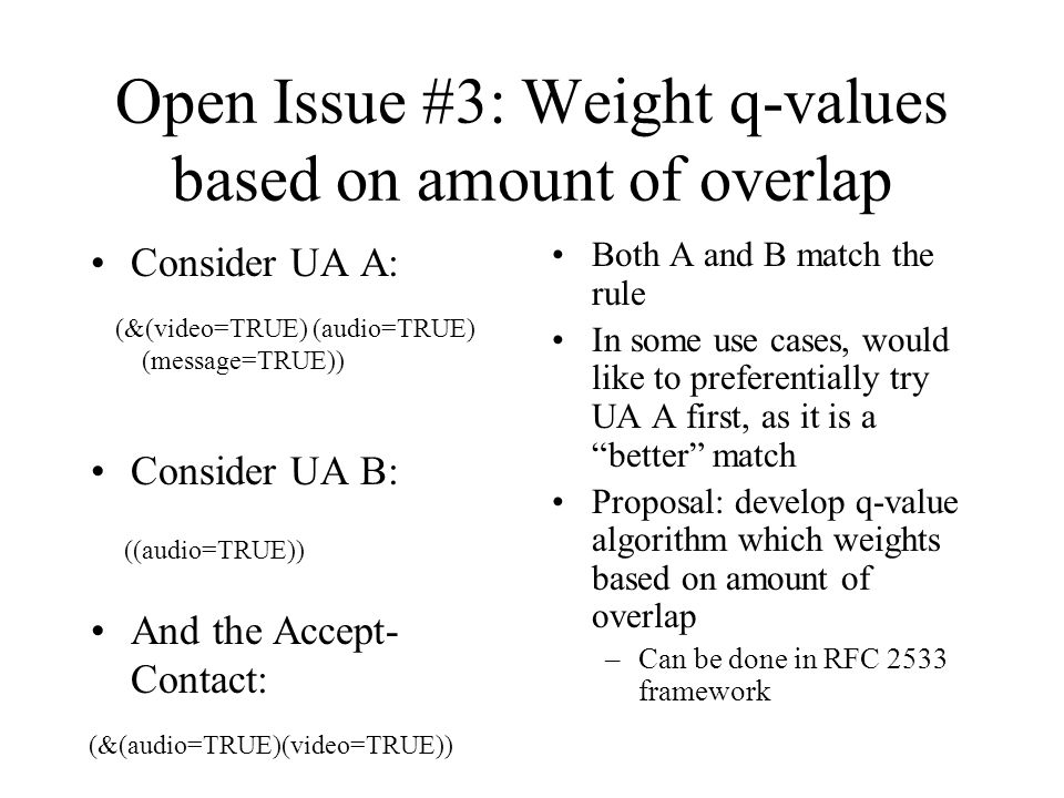 Open Issue #3: Weight q-values based on amount of overlap Consider UA A: Consider UA B: And the Accept- Contact: Both A and B match the rule In some u
