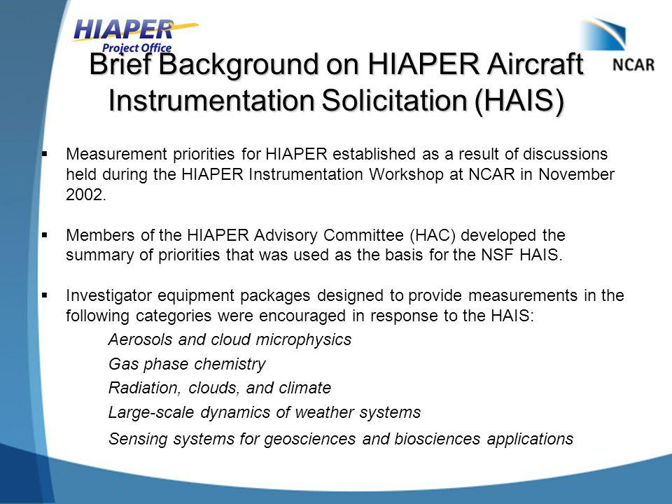 Brief Background on HIAPER Aircraft Instrumentation Solicitation (HAIS)  Measurement priorities for HIAPER established as a result of discussions hel