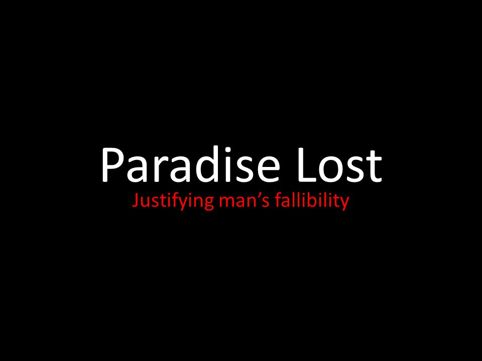 Paradise Lost Justifying man's fallibility