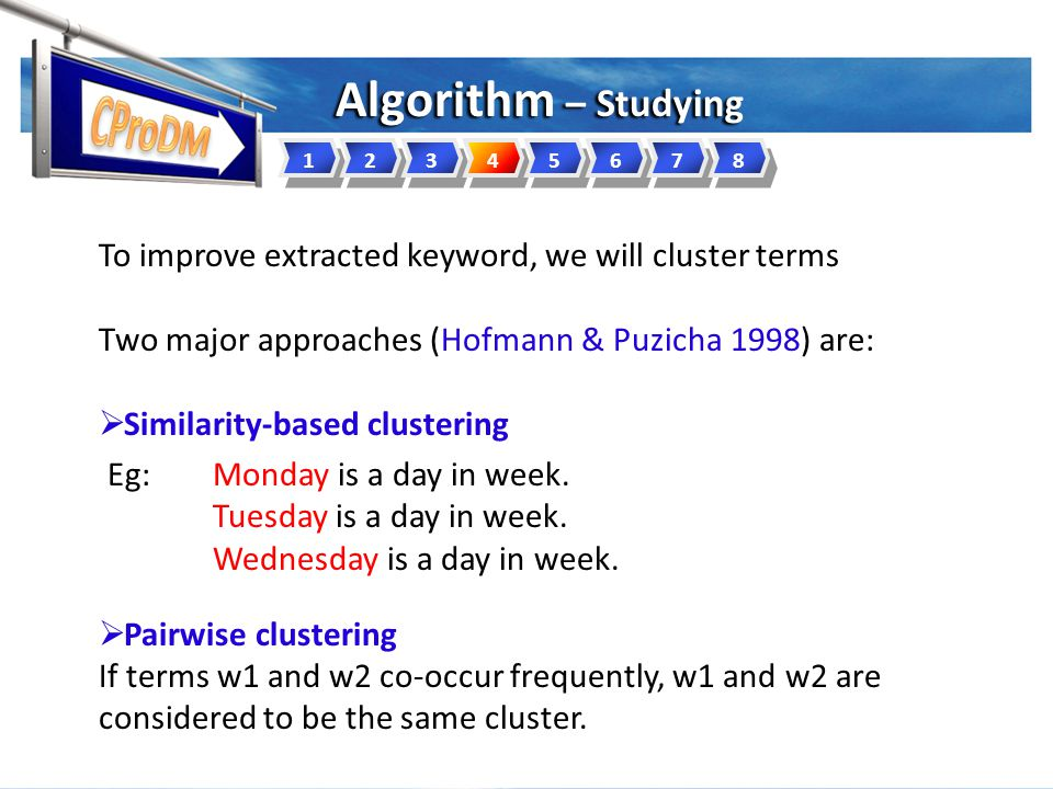 To improve extracted keyword, we will cluster terms Two major approaches (Hofmann & Puzicha 1998) are:  Similarity-based clustering If terms w1 and w2 have similar distribution of co-occurrence with other terms, w1 and w2 are considered to be the same cluster.