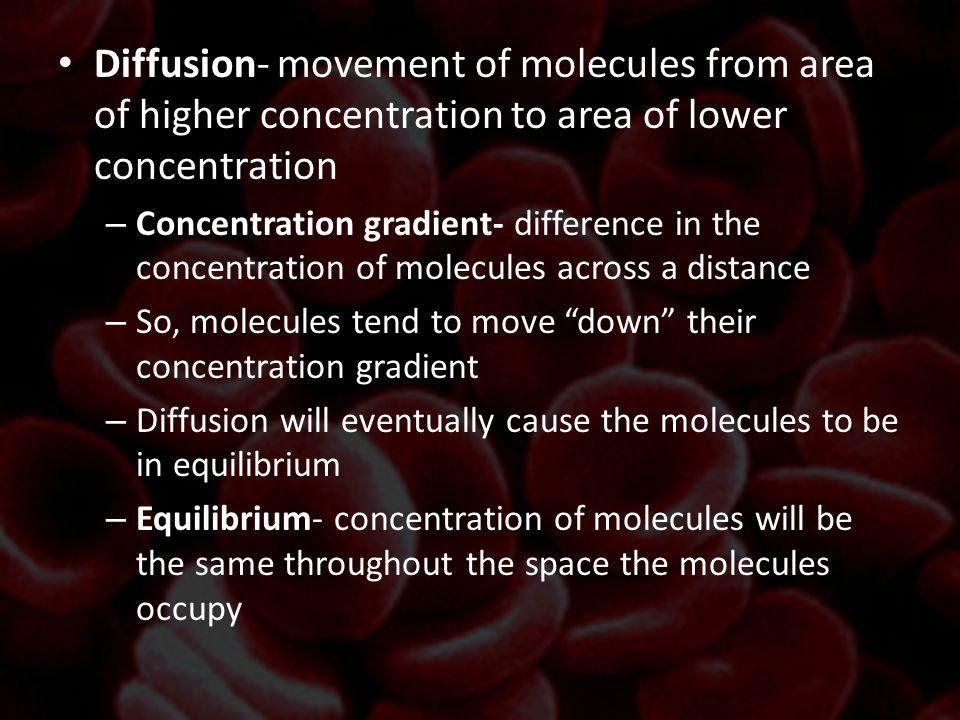 Diffusion – Simple diffusion- diffusion of substances across the cell membrane without the help of membrane proteins – Facilitated diffusion- the movememt of molecules across the cell membrane is assissted by specific proteins in the membrane Used to move large molecules, polar molecules, ions Carrier proteins- used in facilitated diffusion