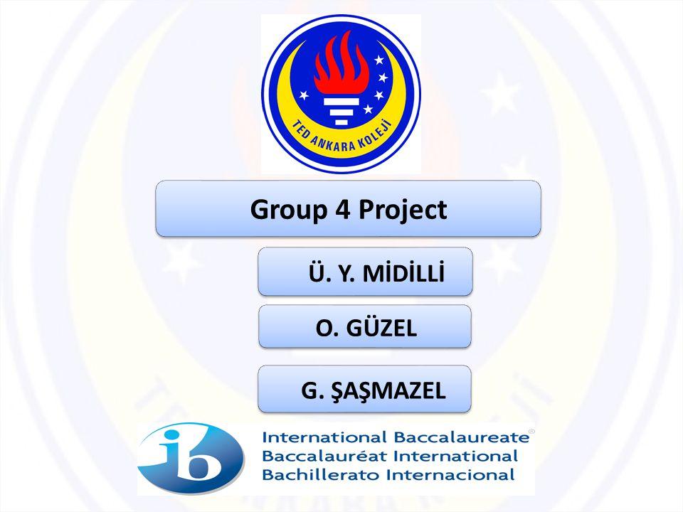 Group 4 Project O. GÜZEL Ü. Y. MİDİLLİ G. ŞAŞMAZEL