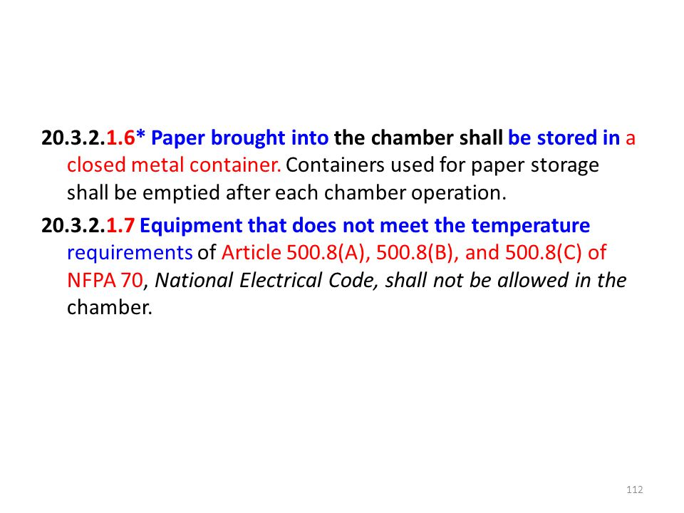20.3.2.1.6* Paper brought into the chamber shall be stored in a closed metal container. Containers used for paper storage shall be emptied after each