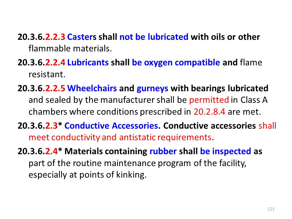 20.3.6.2.2.3 Casters shall not be lubricated with oils or other flammable materials. 20.3.6.2.2.4 Lubricants shall be oxygen compatible and flame resi