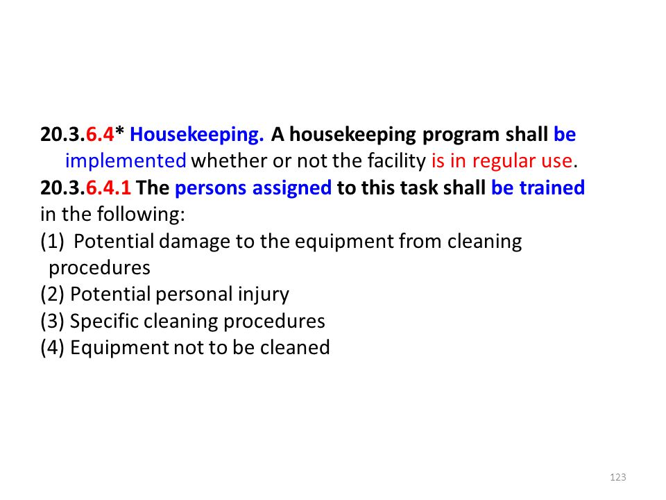 20.3.6.4* Housekeeping. A housekeeping program shall be implemented whether or not the facility is in regular use. 20.3.6.4.1 The persons assigned to