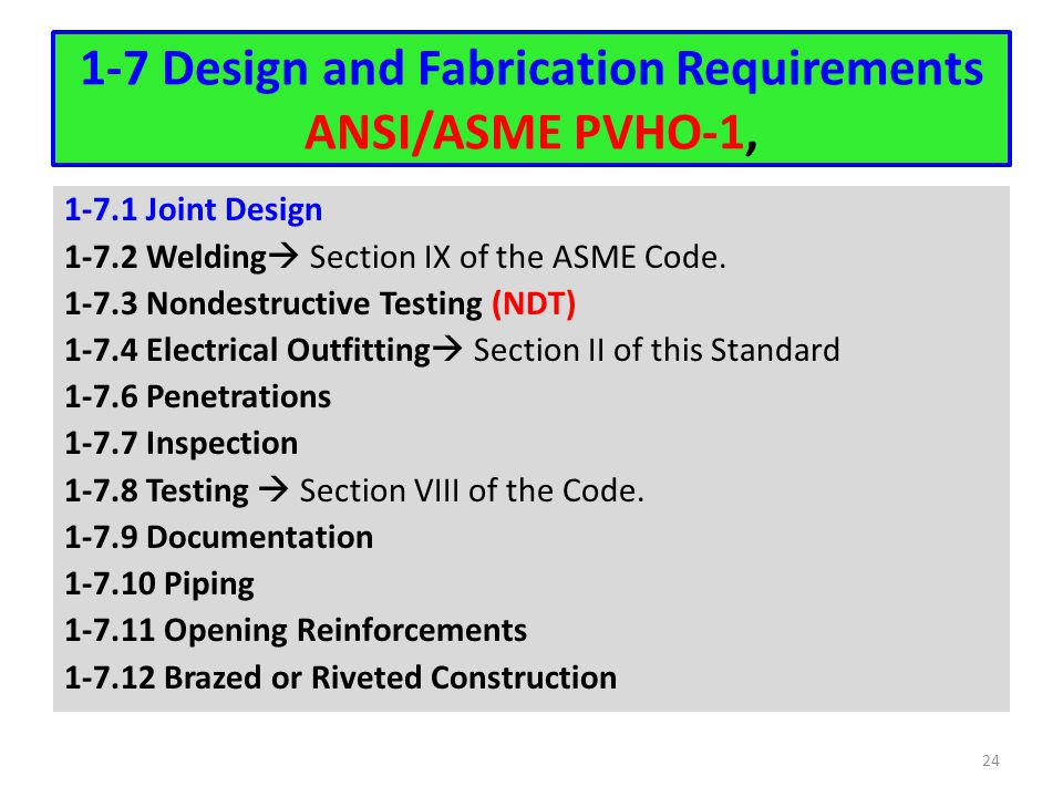 1-7 Design and Fabrication Requirements ANSI/ASME PVHO-1, 1-7.1 Joint Design 1-7.2 Welding  Section IX of the ASME Code. 1-7.3 Nondestructive Testing