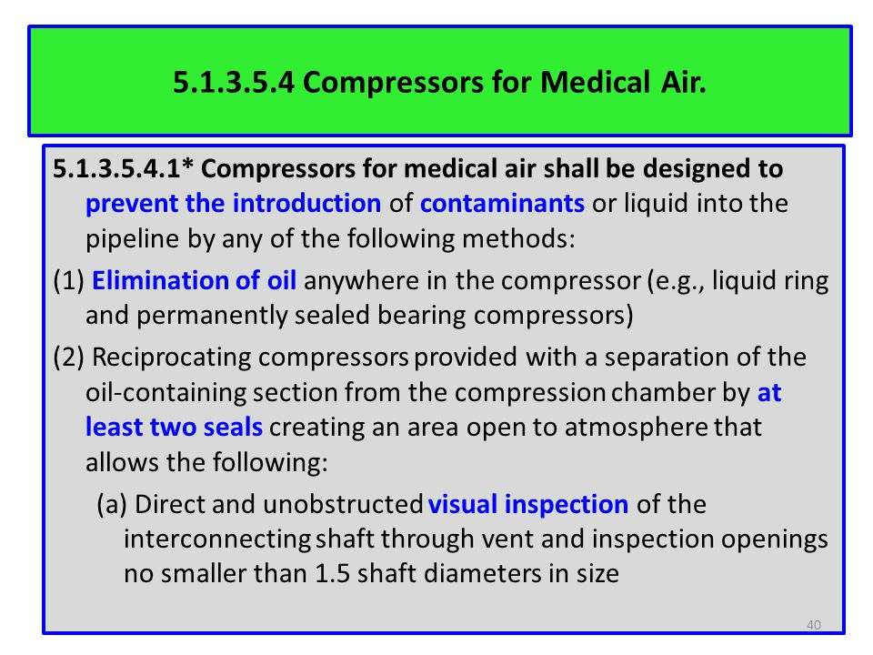 5.1.3.5.4 Compressors for Medical Air. 5.1.3.5.4.1* Compressors for medical air shall be designed to prevent the introduction of contaminants or liqui