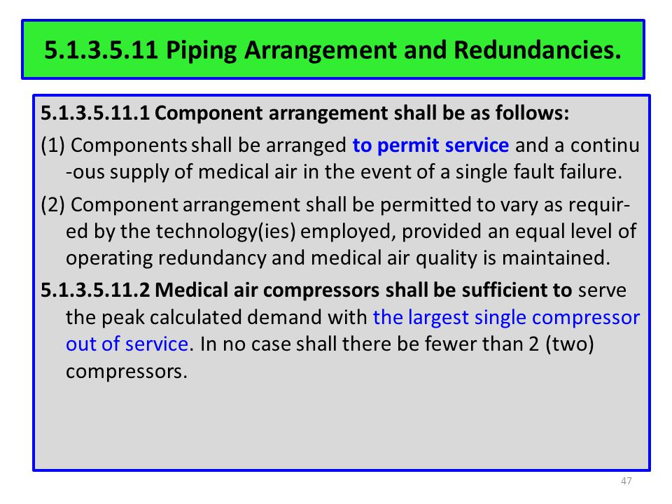 5.1.3.5.11 Piping Arrangement and Redundancies. 5.1.3.5.11.1 Component arrangement shall be as follows: (1) Components shall be arranged to permit ser