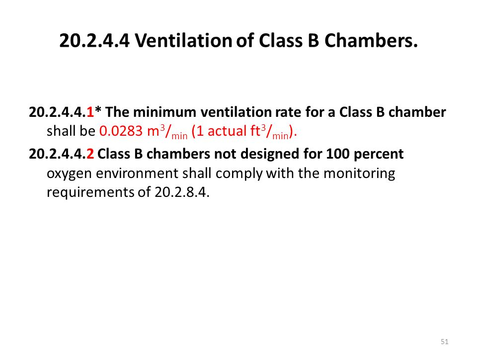 20.2.4.4 Ventilation of Class B Chambers. 20.2.4.4.1* The minimum ventilation rate for a Class B chamber shall be 0.0283 m 3 / min (1 actual ft 3 / mi
