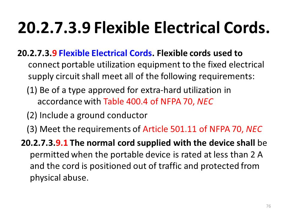 20.2.7.3.9 Flexible Electrical Cords. 20.2.7.3.9 Flexible Electrical Cords. Flexible cords used to connect portable utilization equipment to the fixed