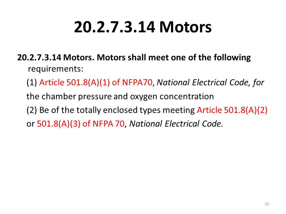 20.2.7.3.14 Motors 20.2.7.3.14 Motors. Motors shall meet one of the following requirements: (1) Article 501.8(A)(1) of NFPA70, National Electrical Cod