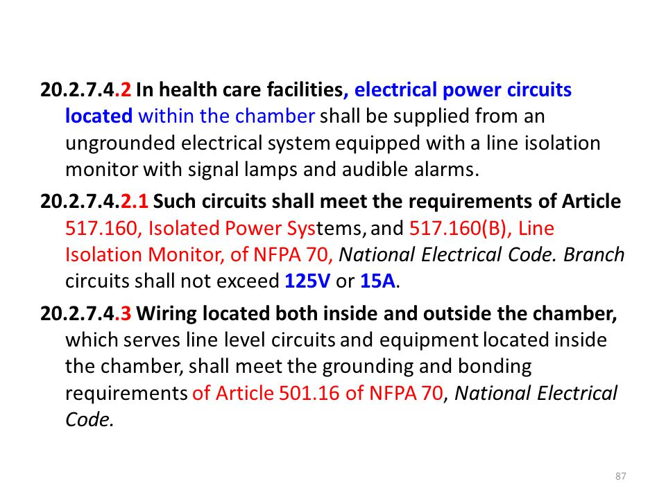 20.2.7.4.2 In health care facilities, electrical power circuits located within the chamber shall be supplied from an ungrounded electrical system equi